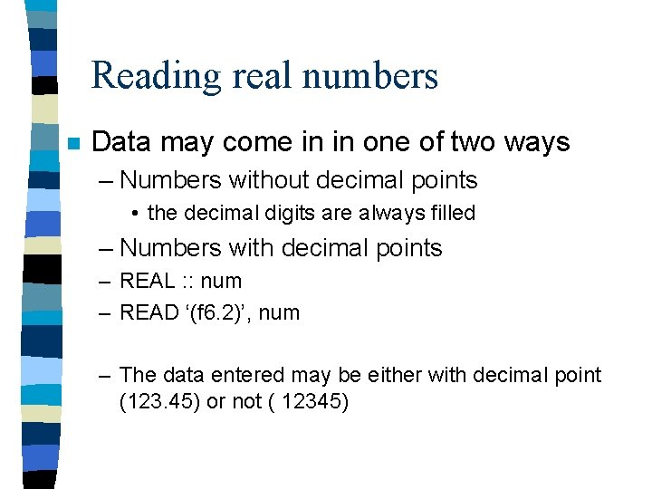 Reading real numbers n Data may come in in one of two ways –