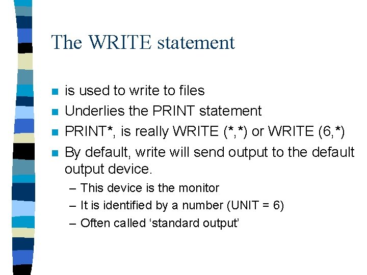 The WRITE statement n n is used to write to files Underlies the PRINT