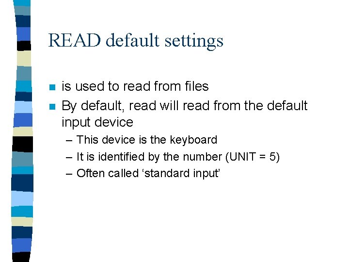 READ default settings n n is used to read from files By default, read