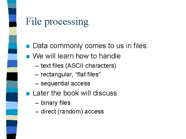 File processing n n Data commonly comes to us in files. We will learn