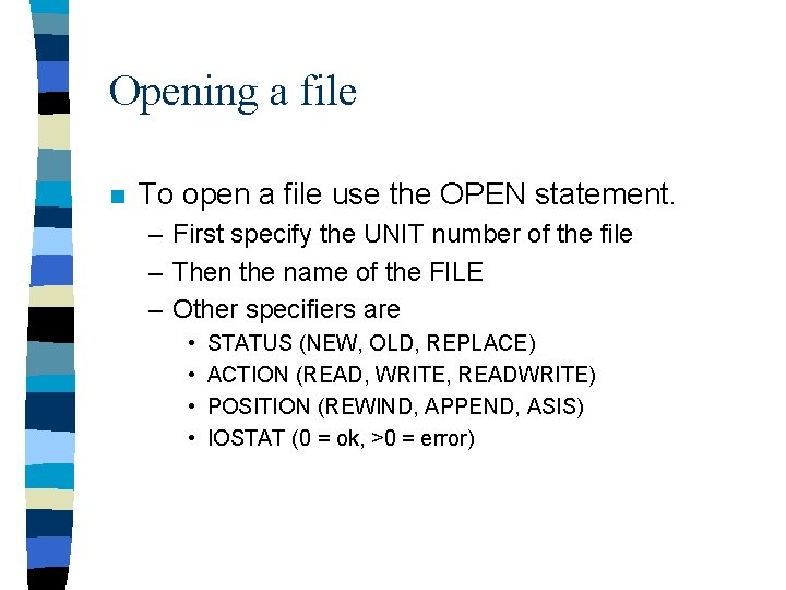 Opening a file n To open a file use the OPEN statement. – First