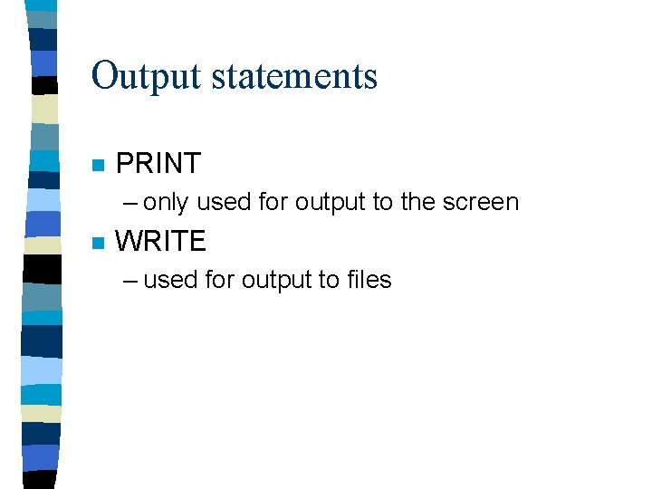 Output statements n PRINT – only used for output to the screen n WRITE