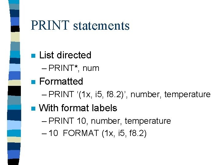 PRINT statements n List directed – PRINT*, num n Formatted – PRINT '(1 x,