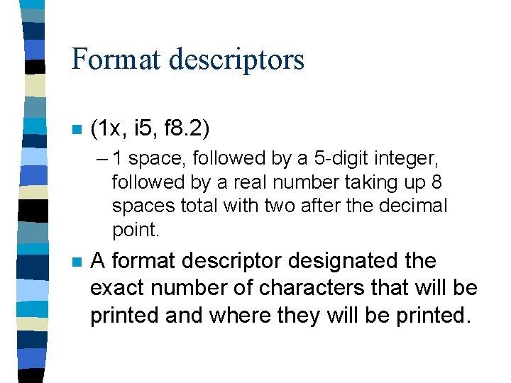 Format descriptors n (1 x, i 5, f 8. 2) – 1 space, followed