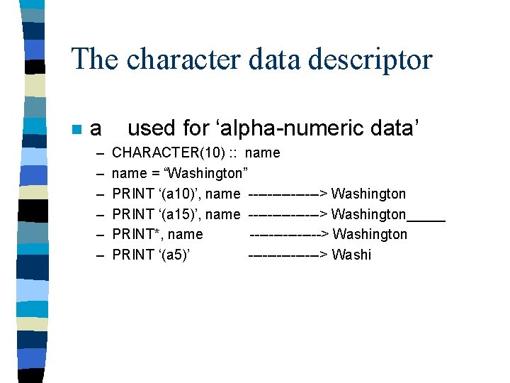 The character data descriptor n a – – – used for 'alpha-numeric data' CHARACTER(10)