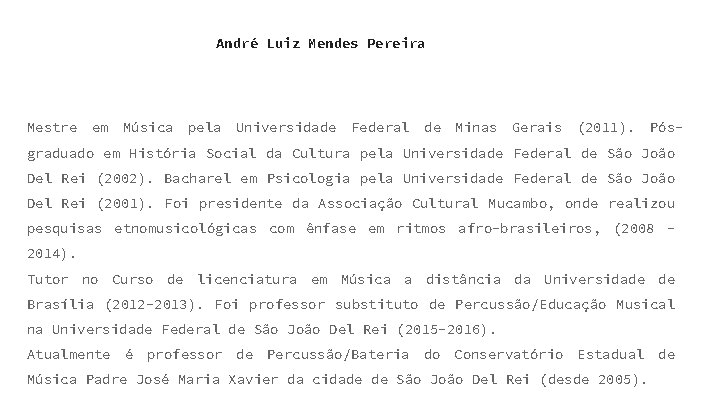 André Luiz Mendes Pereira Mestre em Música pela Universidade Federal de Minas Gerais (2011).