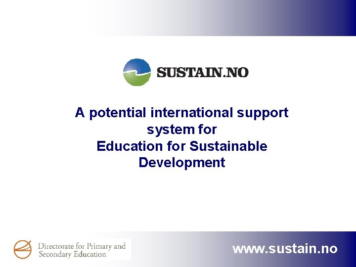 A potential international support system for Education for Sustainable Development www. sustain. no
