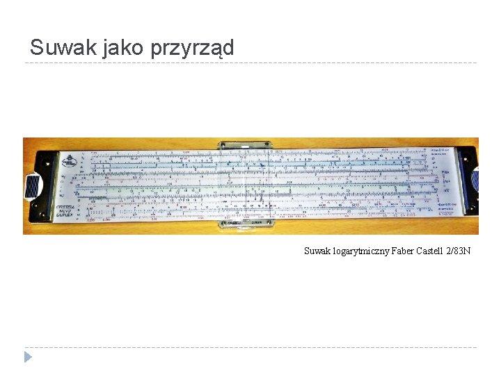 Suwak jako przyrząd Suwak logarytmiczny Faber Castell 2/83 N