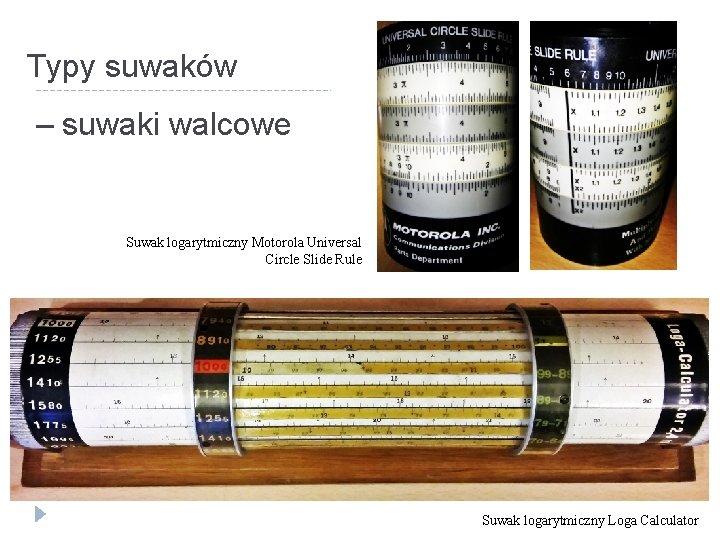 Typy suwaków – suwaki walcowe Suwak logarytmiczny Motorola Universal Circle Slide Rule Suwak logarytmiczny