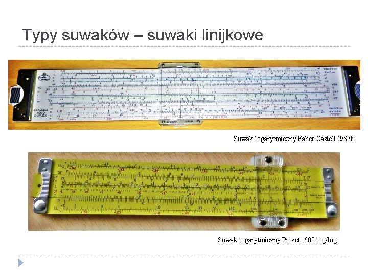 Typy suwaków – suwaki linijkowe Suwak logarytmiczny Faber Castell 2/83 N Suwak logarytmiczny Pickett