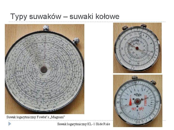 """Typy suwaków – suwaki kołowe Suwak logarytmiczny Fowler's """"Magnum"""" Suwak logarytmiczny KL-1 Slide Rule"""