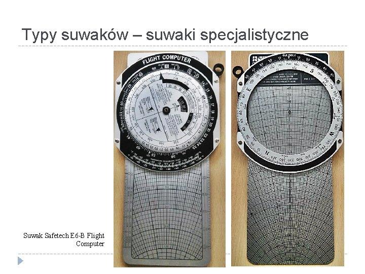 Typy suwaków – suwaki specjalistyczne Suwak Safetech E 6 -B Flight Computer