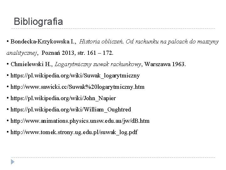 Bibliografia • Bondecka-Krzykowska I. , Historia obliczeń. Od rachunku na palcach do maszyny analitycznej,