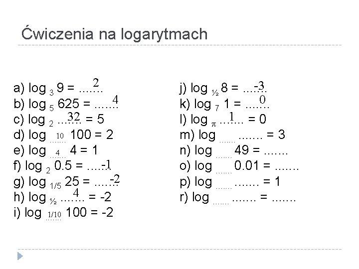 Ćwiczenia na logarytmach 2 a) log 3 9 =. . . . 4 b)