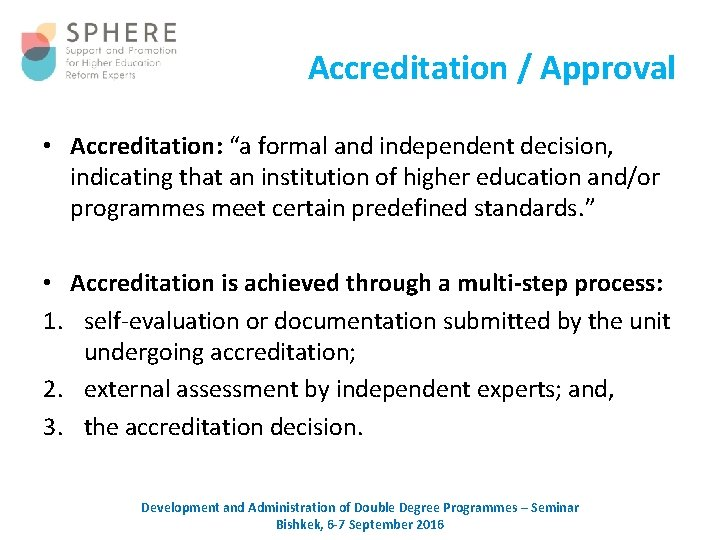 """Accreditation / Approval • Accreditation: """"a formal and independent decision, indicating that an institution"""