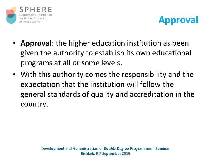 Approval • Approval: the higher education institution as been given the authority to establish