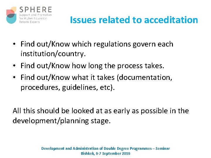 Issues related to acceditation • Find out/Know which regulations govern each institution/country. • Find