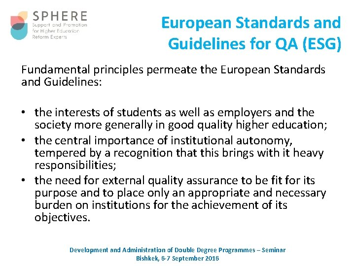 European Standards and Guidelines for QA (ESG) Fundamental principles permeate the European Standards and