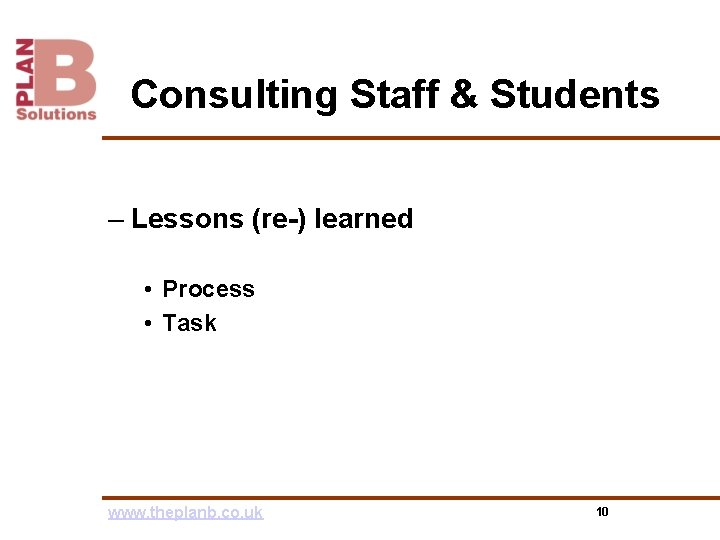 Consulting Staff & Students – Lessons (re-) learned • Process • Task www. theplanb.