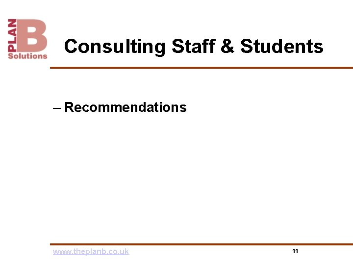 Consulting Staff & Students – Recommendations www. theplanb. co. uk 11