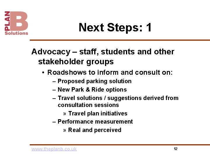 Next Steps: 1 Advocacy – staff, students and other stakeholder groups • Roadshows to