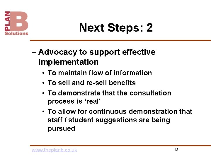 Next Steps: 2 – Advocacy to support effective implementation • To maintain flow of