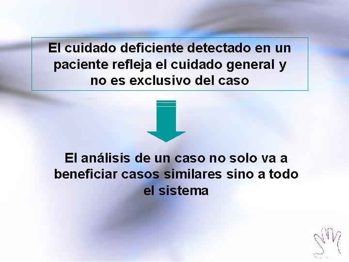 El cuidado deficiente detectado en un paciente refleja el cuidado general y no es