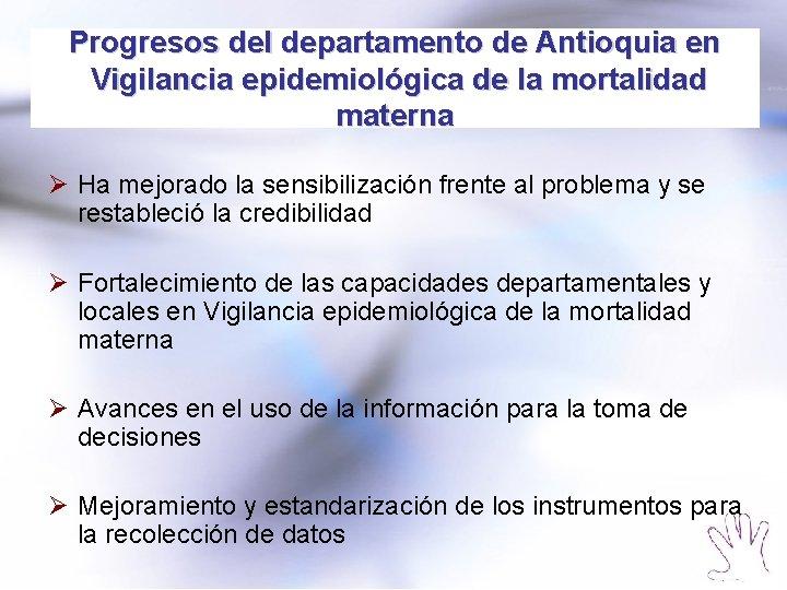 Progresos del departamento de Antioquia en Vigilancia epidemiológica de la mortalidad materna Ø Ha