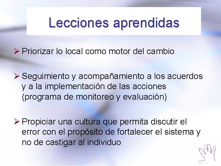 Lecciones aprendidas Ø Priorizar lo local como motor del cambio Ø Seguimiento y acompañamiento