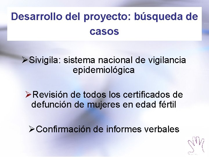 Desarrollo del proyecto: búsqueda de casos ØSivigila: sistema nacional de vigilancia epidemiológica ØRevisión de