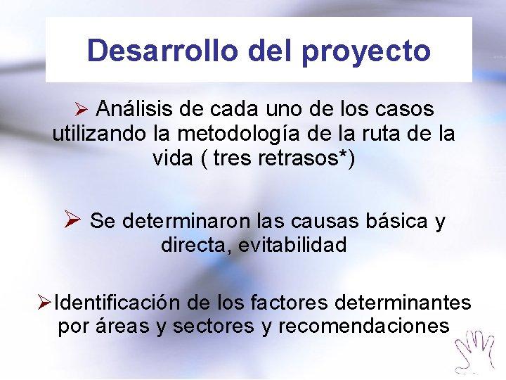 Desarrollo del proyecto Ø Análisis de cada uno de los casos utilizando la metodología