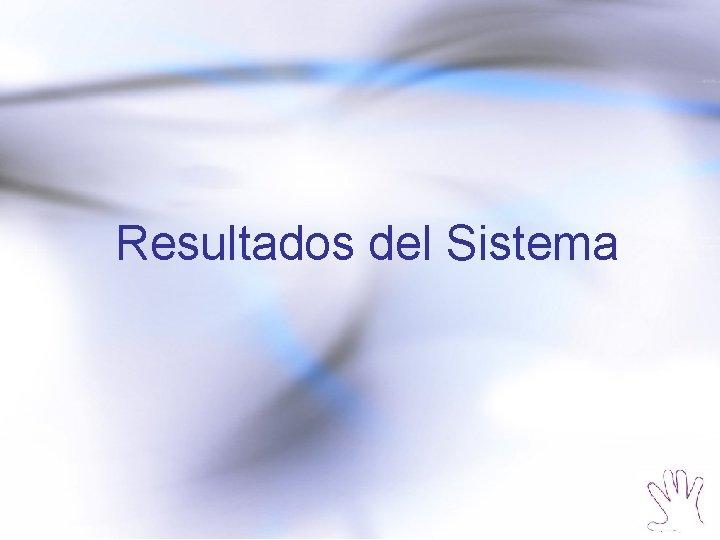 Resultados del Sistema