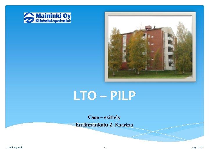 LTO – PILP Case – esittely Emännänkatu 2, Kaarina Uusikaupunki 1 10. 3. 2021
