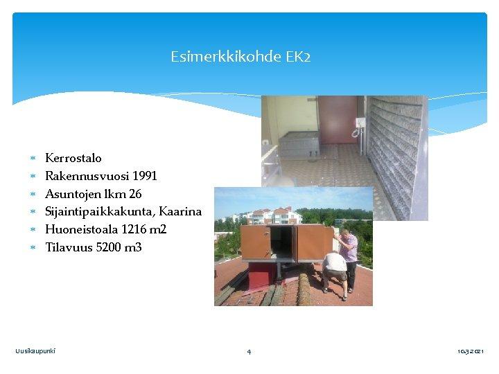 Esimerkkikohde EK 2 Kerrostalo Rakennusvuosi 1991 Asuntojen lkm 26 Sijaintipaikkakunta, Kaarina Huoneistoala 1216 m