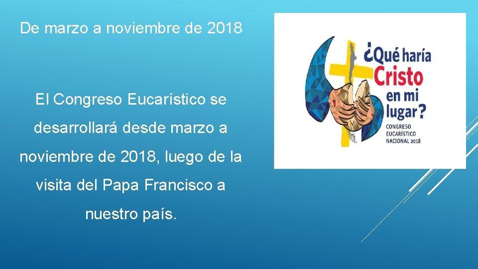 De marzo a noviembre de 2018 El Congreso Eucarístico se desarrollará desde marzo a