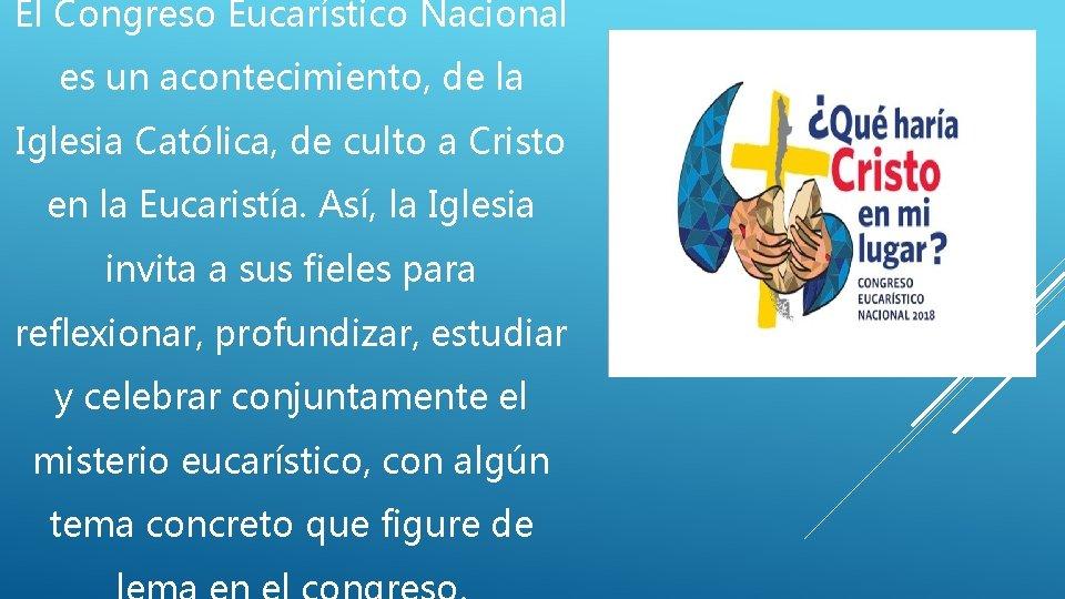 El Congreso Eucarístico Nacional es un acontecimiento, de la Iglesia Católica, de culto a