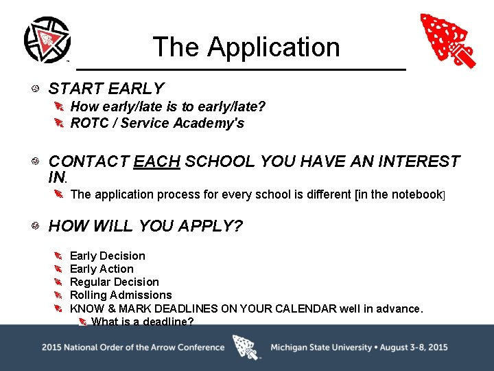 The Application START EARLY How early/late is to early/late? ROTC / Service Academy's CONTACT