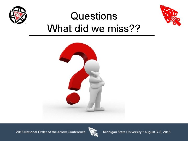 Questions What did we miss? ?