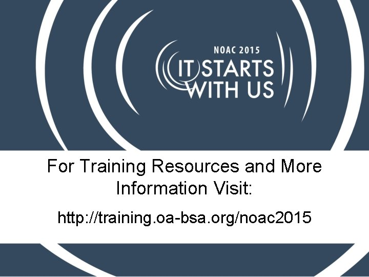 For Training Resources and More Information Visit: http: //training. oa-bsa. org/noac 2015