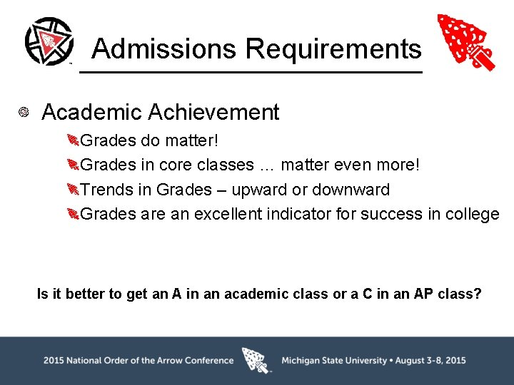Admissions Requirements Academic Achievement Grades do matter! Grades in core classes … matter even