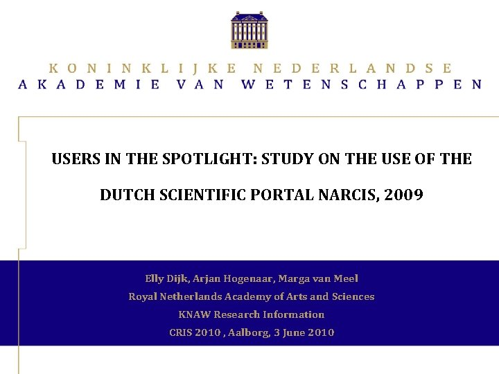 USERS IN THE SPOTLIGHT: STUDY ON THE USE OF THE DUTCH SCIENTIFIC PORTAL NARCIS,