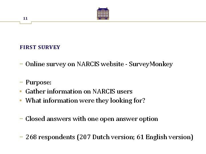 11 FIRST SURVEY − Online survey on NARCIS website - Survey. Monkey − Purpose: