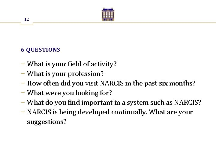 12 6 QUESTIONS − What is your field of activity? − What is your
