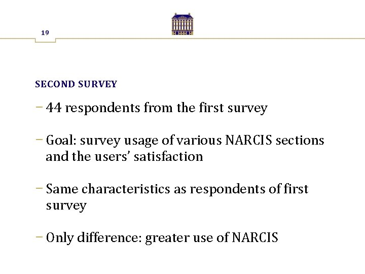 19 SECOND SURVEY − 44 respondents from the first survey − Goal: survey usage