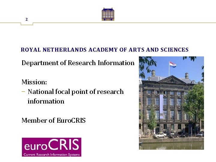 2 ROYAL NETHERLANDS ACADEMY OF ARTS AND SCIENCES Department of Research Information Mission: −