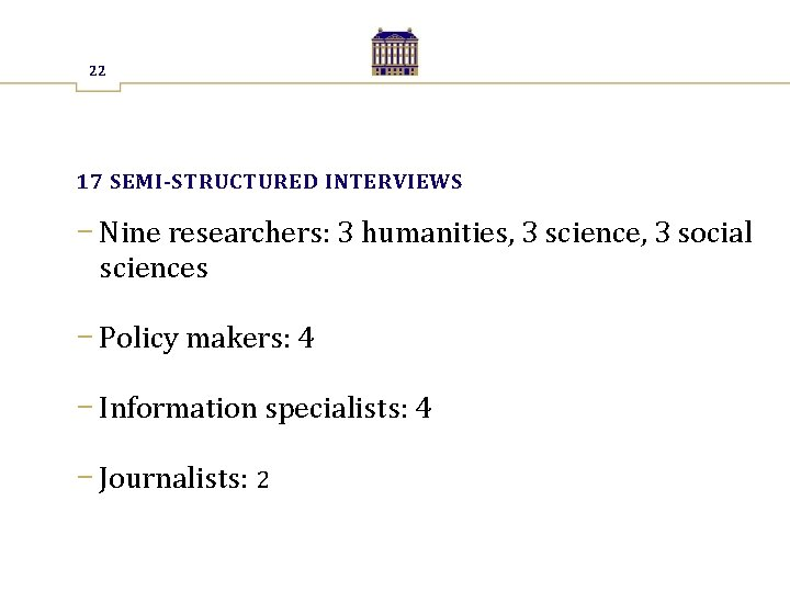 22 17 SEMI-STRUCTURED INTERVIEWS − Nine researchers: 3 humanities, 3 science, 3 social sciences
