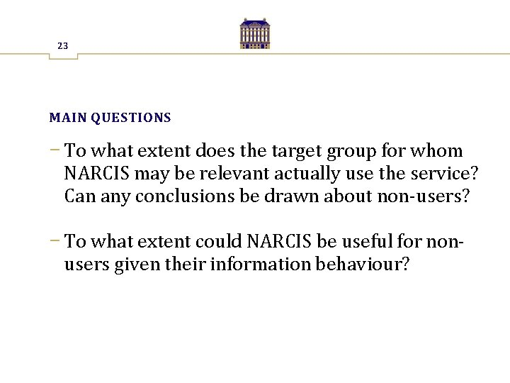 23 MAIN QUESTIONS − To what extent does the target group for whom NARCIS