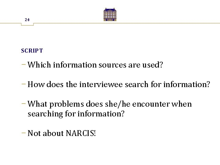 24 SCRIPT − Which information sources are used? − How does the interviewee search