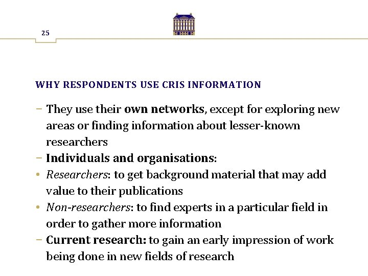 25 WHY RESPONDENTS USE CRIS INFORMATION − They use their own networks, except for