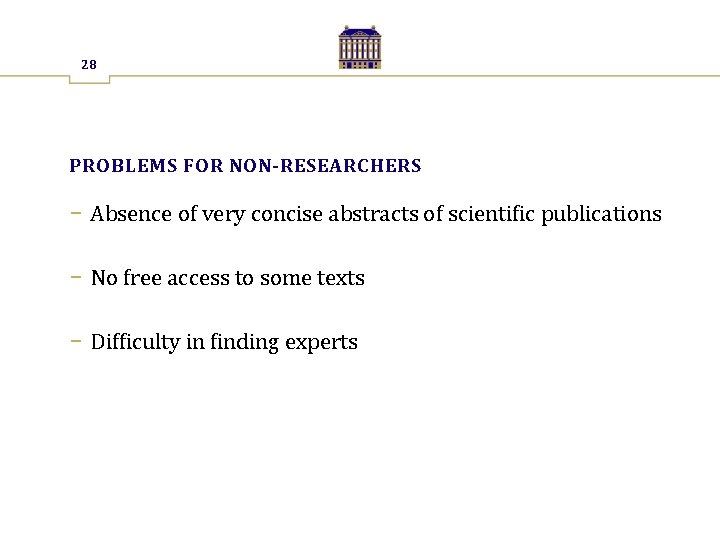 28 PROBLEMS FOR NON-RESEARCHERS − Absence of very concise abstracts of scientific publications −